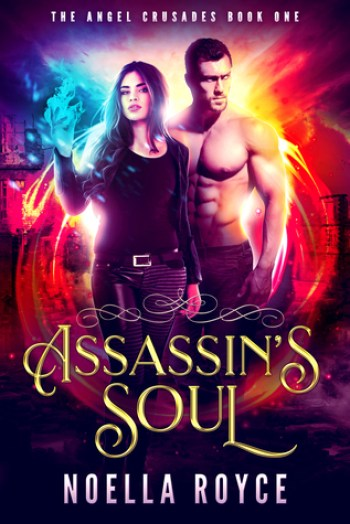 ASSASSIN'S SOUL (The Angel Crusades #1) by Noella Royce