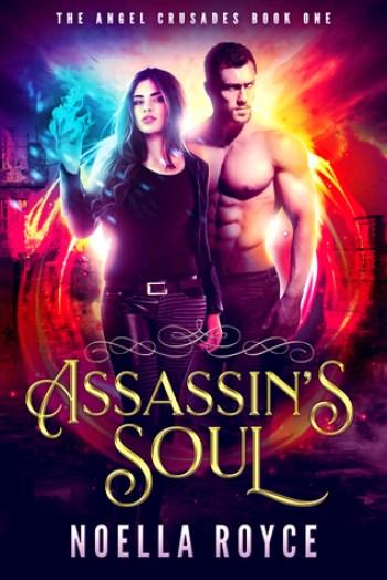 ASSASSIN'S SOUL (The Angel Crusades #1) by Noella Royce
