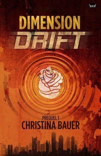 DIMENSION DRIFT (Dimension Drift Worlds #1) by Christina Bauer