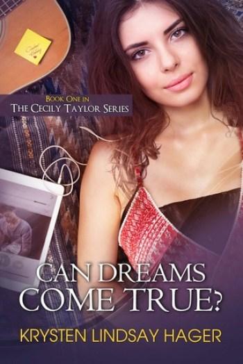 CAN DREAMS COME TRUE (Cecily Taylor #1) by Krysten Lindsay Hager