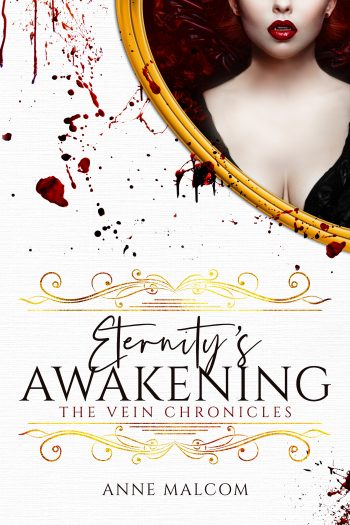 ETERNITY'S AWAKENING (The Vein Chronicles #3) by Anne Malcom