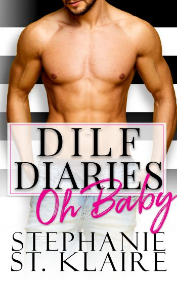 OH BABY (DILF Diaries #1) by Stephanie St. Klaire