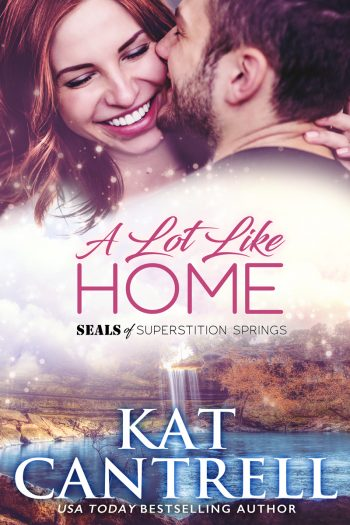 A LOT LIKE HOME (SEALs of Superstition Springs #1) by Kat Cantrell