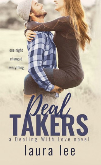 DEAL TAKERS (Dealing With Love #2) by Laura Lee