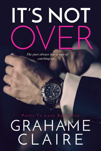 IT'S NOT OVER (Paths To Love #1) by Grahame Claire