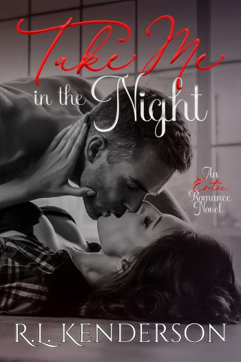 TAKE ME IN THE NIGHT by R.L. Kenderson