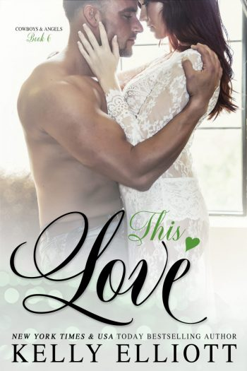 THIS LOVE (Cowboys and Angels #6) by Kelly Elliott