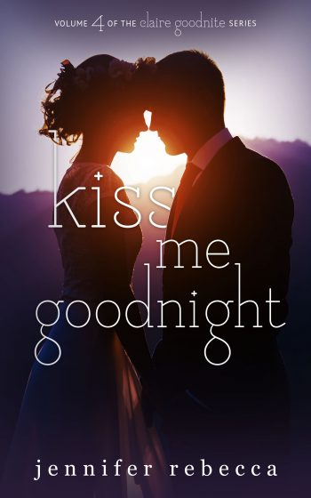 KISS ME GOODNIGHT (Claire Goodnight #4) by Jennifer Rebecca