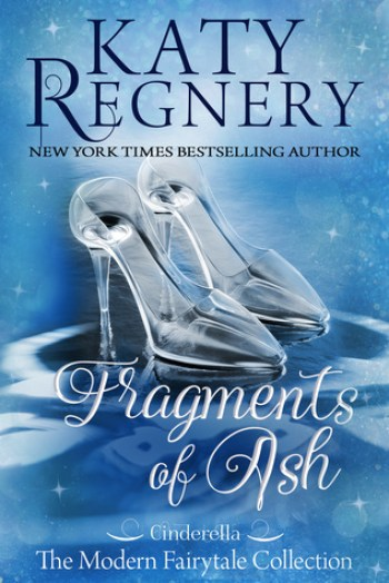 FRAGMENTS OF ASH (Modern Fairy Tales #7) by Katy Regnery