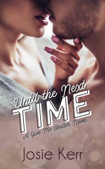 UNTIL THE NEXT TIME (Give Me Shelter #2) by Josie Kerr