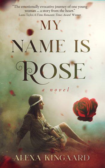 MY NAME IS ROSE by Alexa Kingaard
