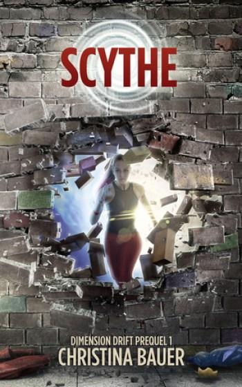 SCYTHE (Dimension Drift Worlds Prequel #1) by Christina Bauer