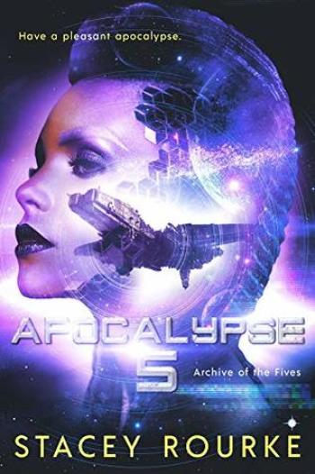 APOCALYPSE FIVE (Archive of the Fives #1) by Stacey Rourke