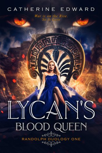 LYCAN'S BLOOD QUEEN (Randolph Duology #1) by Catherine Edward