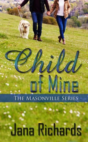 CHILD OF MINE (Masonville #1) by Jana Richards