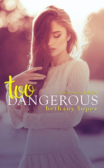 TOO DANGEROUS (The Lewis Cousins #5) by Bethany Lopez