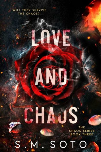LOVE AND CHAOS (Chaos #3) by S.M. Soto