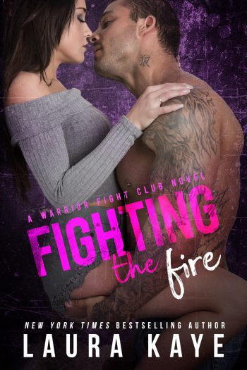 FIGHTING THE FIRE (Warrior Fight Club #3) by Laura Kaye