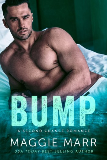 BUMP (Second Chance Alpha Bad-Boy Romance) by Maggie Marr