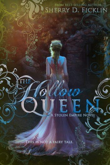 THE HOLLOW QUEEN (Stolen Empire #5) by Sherry D. Ficklin