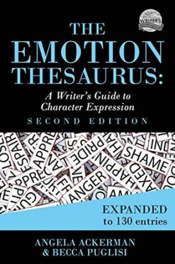 THE EMOTION THESAURUS (A Writer's Guide to Character Expression) by Angela Ackerman and Becca Puglisi
