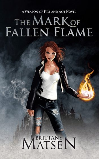 THE MARK OF THE FALLEN FLAME (Weapon of Fire and Ash #1) by Brittany Matsen