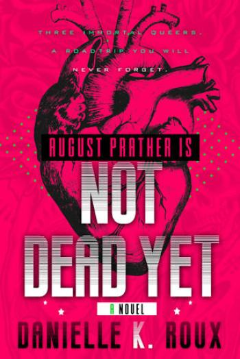 AUGUST PRATHER IS NOT DEAD YET by Danielle K. Roux