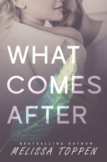 WHAT COMES AFTER by Melissa Toppen
