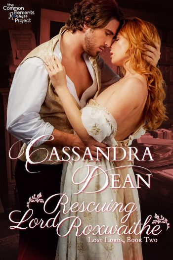 RESCUING LORD ROXWAITHE (Lost Lords #2) by Cassandra Dean