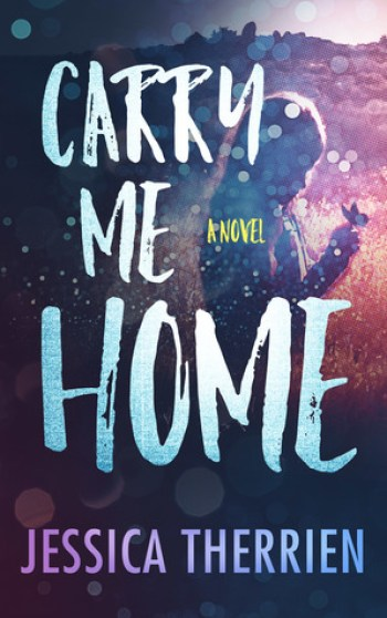 CARRY ME HOME by Jessica Therrien