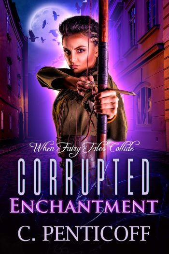 CORRUPTED ENCHANTMENT (When Fairy Tales Collide) by C. Penticoff