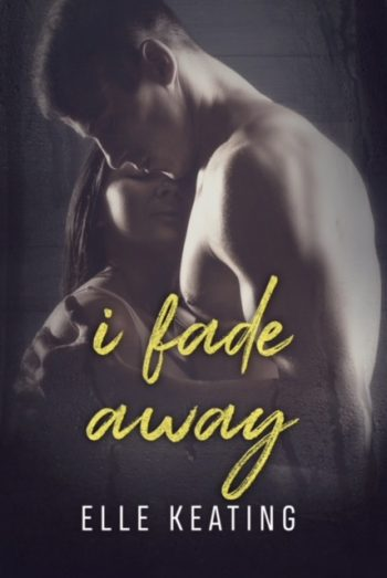 I FADE AWAY (Dream Duet #2) by Elle Keating