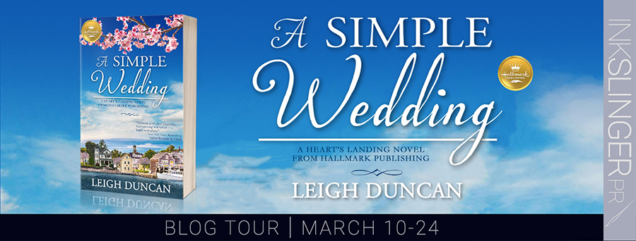 Blog Tour for A SIMPLE WEDDING, a Heart's Landing novel from Hallmark Publishing, by award-winning author Leigh Duncan