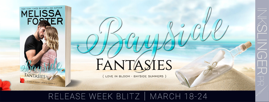 Release week blitz for BAYSIDE FANTASIES, the sixth book in the adult contemporary romance series, Bayside Summers, part of the Love in Bloom series, by New York Times and USA Today bestselling author, Melissa Foster