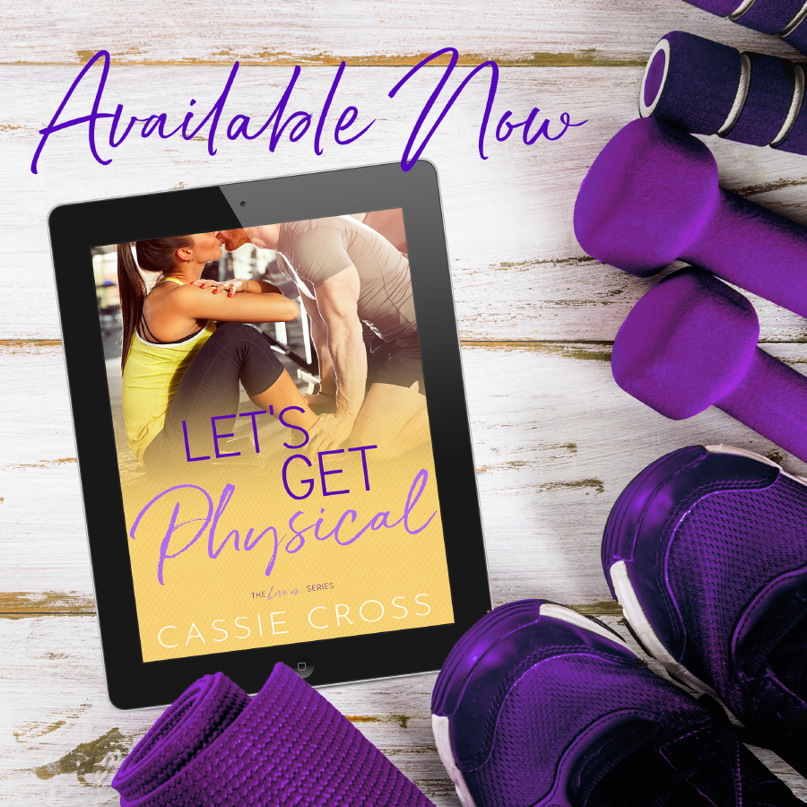 LET'S GET PHYSICAL, the second book in the adult contemporary romance series, Love Is..., by Cassie Cross, is out now!
