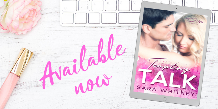 TEMPTING TALK, the third book in the adult contemporary romantic comedy series, Tempt Me, by Sara Whitney is now available.