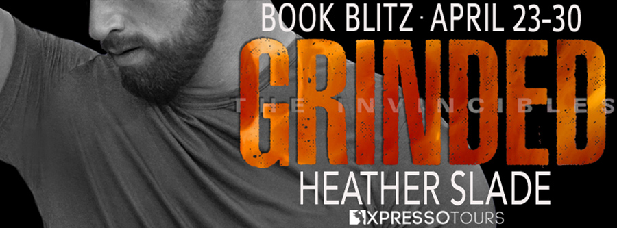 Welcome to the book blitz for GRINDED, the third book in the adult romantic suspense series, The Invincibles, by Heather Slade