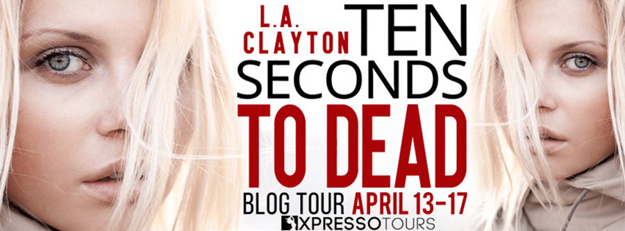 Welcome to the blog tour for TEN SECONDS TO DEAD, a stand-alone adult thriller, by L.A. Clayton