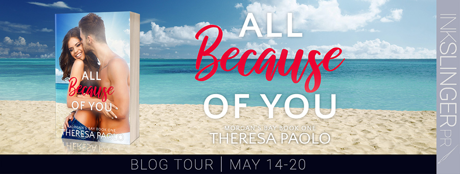 Welcome to the blog tour for ALL BECAUSE OF YOU, the first book in the adult contemporary romance series, Morgan's Bay, by Theresa Paolo