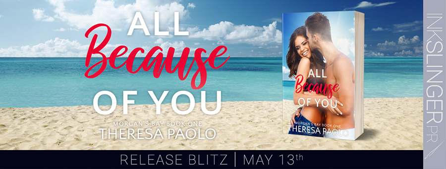 Today is release day for ALL BECAUSE OF YOU, the first book in the adult contemporary romance series, Morgan's Bay, by Theresa Paolo