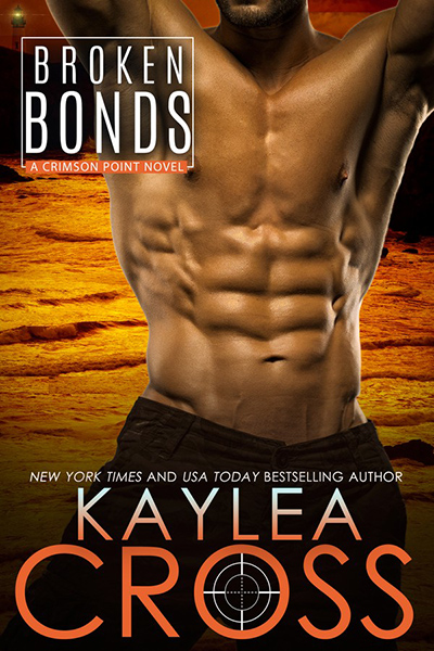 Cover for BROKEN BONDS, the latest book in the adult romantic suspense/military romance series, Crimson Point, by New York Times and USA Today bestselling author, Kaylea Cross