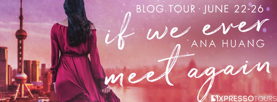 Welcome to the blog tour for IF WE EVER MEET AGAIN, the first book in the new adult contemporary romance series, If Love, by Ana Huang