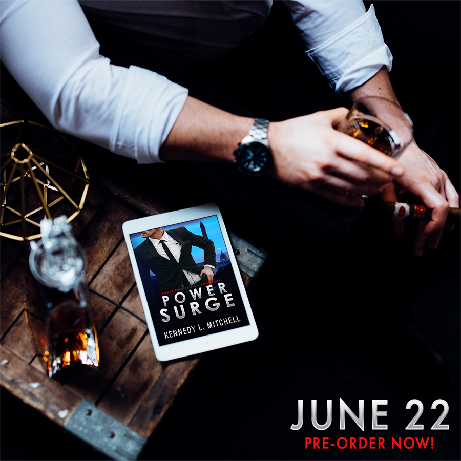 Preorder POWER SURGE, the fourth book in the adult romantic suspense/political romance series, Power Play, by Kennedy L. Mitchell, releasing June 22, 2020