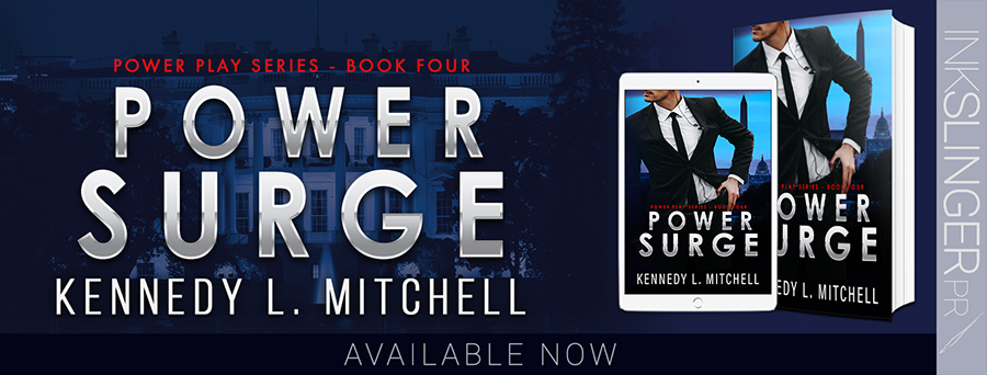 Today is release day for POWER SURGE, the fourth book in the adult romantic suspense/political romance series, Power Play, by Kennedy L. Mitchell