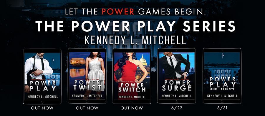 The Power Play series, a romantic suspense/political romance series from Kennedy L. Mitchell