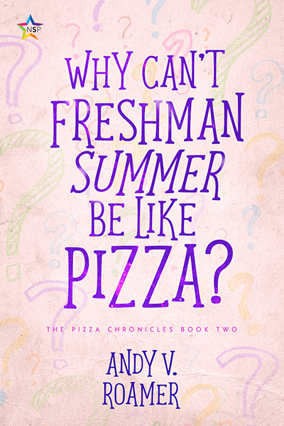 WHY CAN'T FRESHMAN SUMMER BE LIKE PIZZA, the second book in the young adult contemporary series, The Pizza Chronicles, by Andy V. Roamer