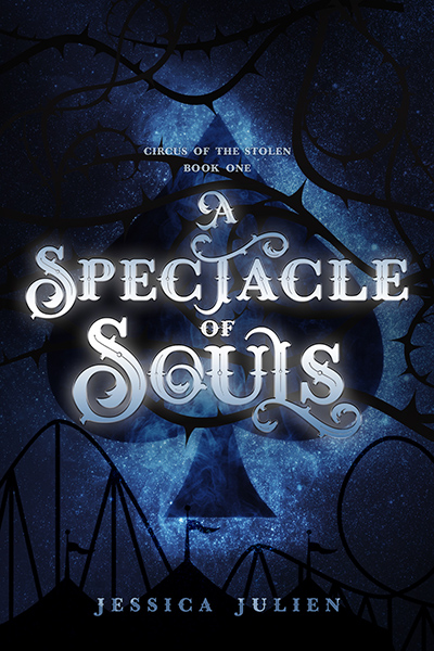 A SPECTACLE OF SOULS, the first book in the adult paranormal romance series, Circus of the Stolen, by Jessica Julien