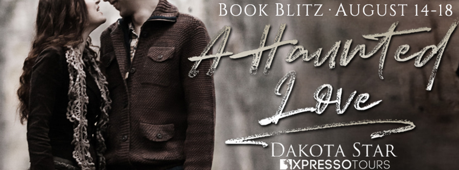 Welcome to the book blitz for A HAUNTED LOVE, a stand-alone adult contemporary romance, by Dakota Star.