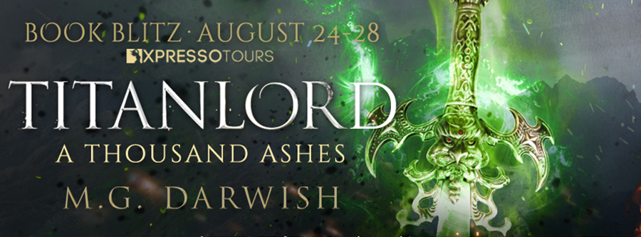 Welcome to the book blitz for A THOUSAND ASHES, the second book in the adult fantasy series, Titanlord, by M.G. Darwish, releasing October 14, 2020