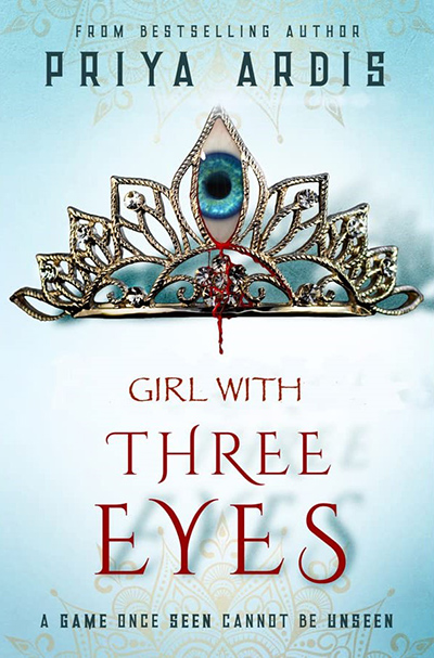 GIRL WITH THREE EYES, a young adult adult fantasy, by bestselling author, Priya Ardis